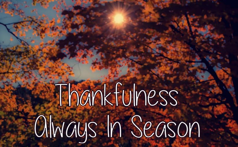Thankfulness Is Always In Season