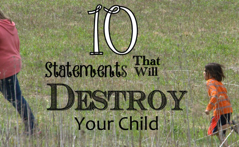 10 Statements That Will Destroy Your Child
