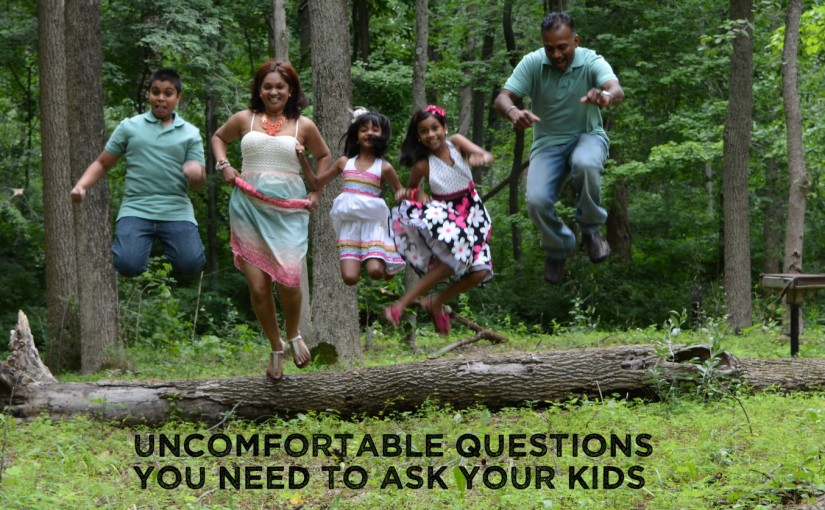Uncomfortable Questions You Need to Ask Your Kids