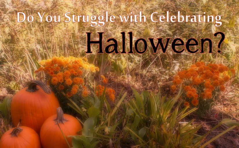 Do You Struggle with Celebrating Halloween?
