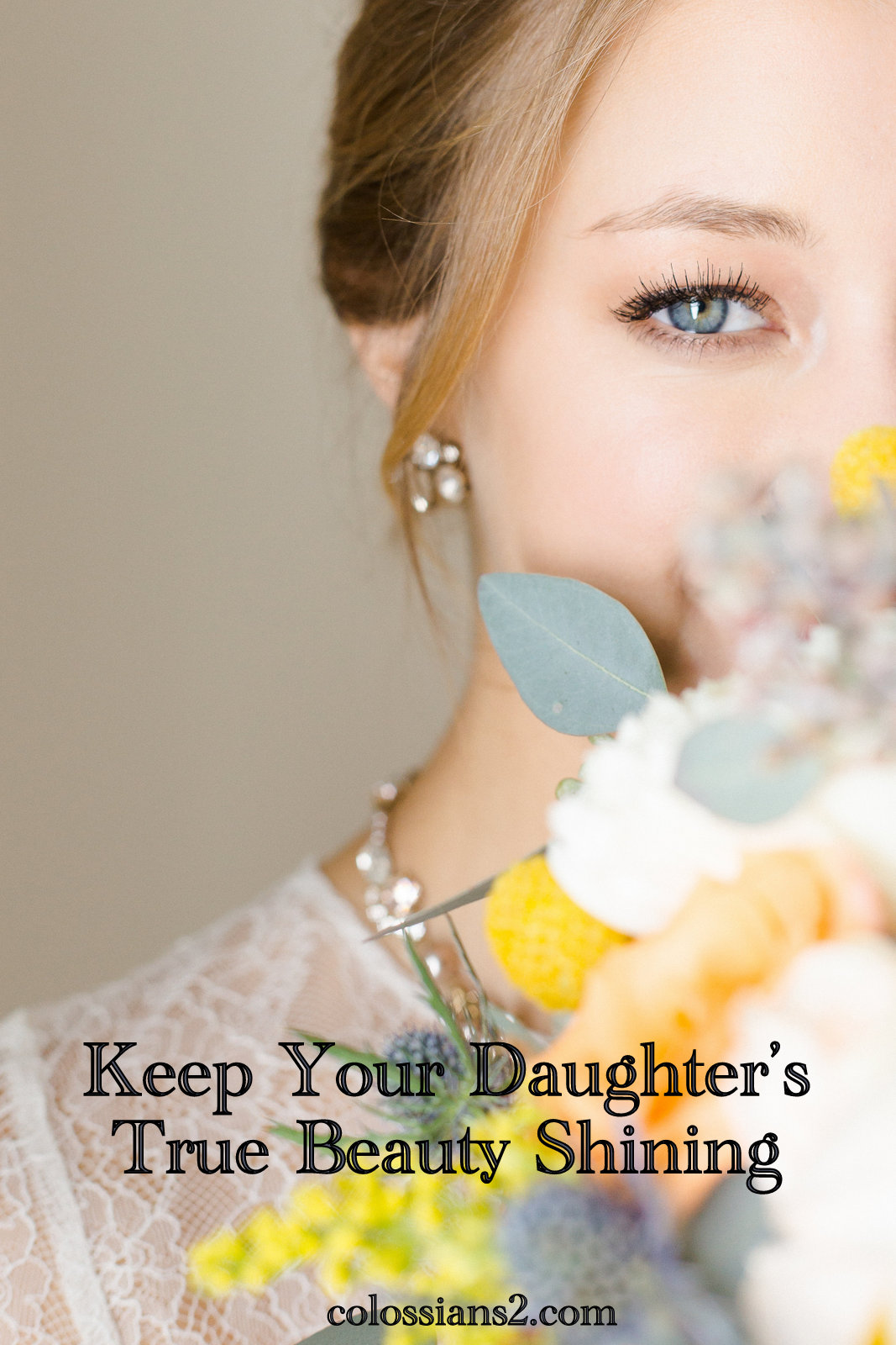 PHysical beauty comes and goes, so how do we help our daughters keep their true beauty shining?